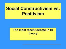 Positivism & Social Constructivism